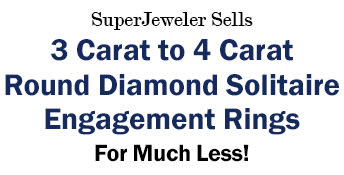 SuperJeweler Sells 3 Carat to 4 Carat Round Diamond Solitaire Engagement Rings