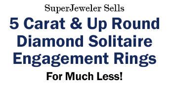 SuperJeweler Sells 5 Carat & Up Round Diamond Solitaire Engagement Rings
