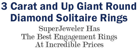 3 Carat and Up Giant Round Diamond Solitaire Rings