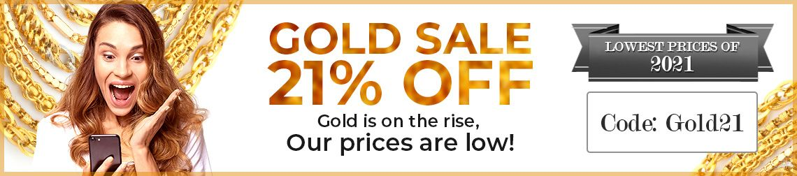 Gold Sale 21% Off - Gold is on the rise, Our prices are low! - Lowest Prices of 2021 - Code: Gold21 - Shop Now!
