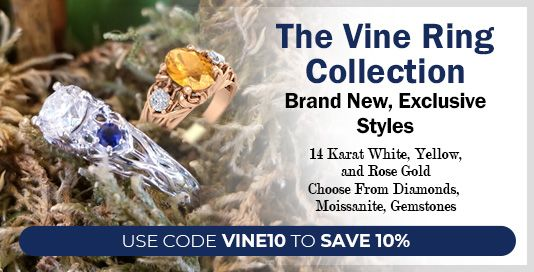 The Vine Ring Collection. Brand New, Exclusive Styles. 14 Karat Gold White Gold, Yellow Gold, Rose Gold. Choose From Diamonds, Moissanite, Gemstones