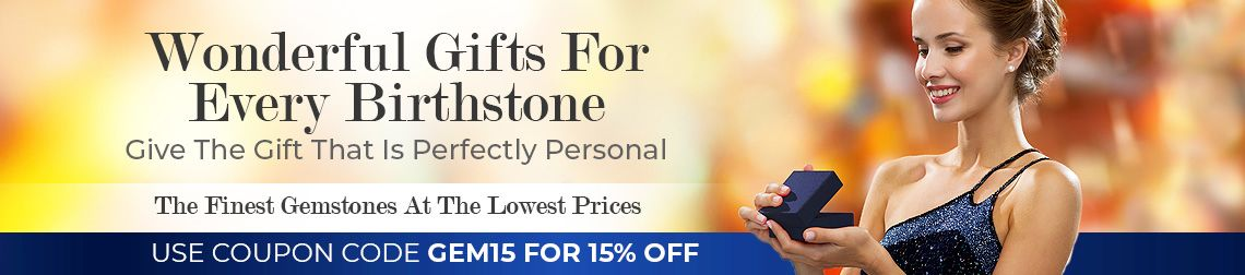Wonderful Gifts For Every Birthstone - Give The Gift That Is Perfectly Personal - The Finest Gemstones At The Lowest Prices