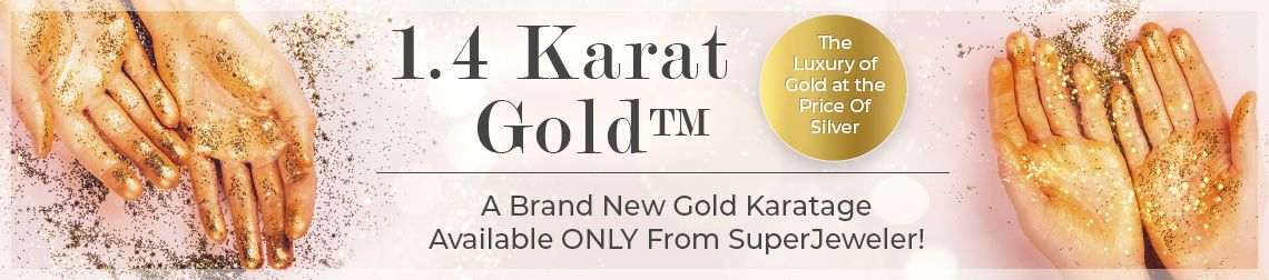 1.4 Karat Gold - A Brand New Gold Karatage Available ONLY From SuperJeweler! - The Luxury of Gold at the Price Of Silver