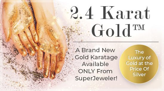 2.4 Karat Gold - A Brand New Gold Karatage Available ONLY From SuperJeweler! - The Luxury of Gold at the Price Of Silver