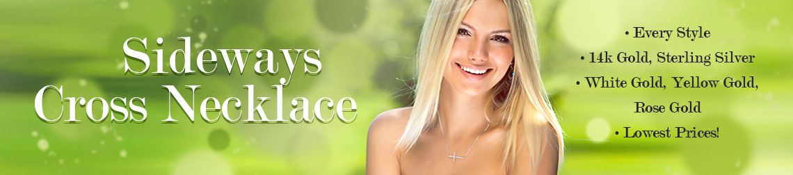 Sideways Cross Necklace - Every Style - 14k Gold, Sterling Silver - White Gold, Yellow Gold, Rose Gold - Lowest Prices!