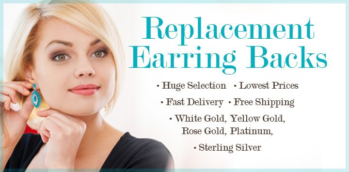 Replacement Earring Backs - Huge Selection - Lowest Prices - Fast Delivery - Free Shipping - White Gold, Yellow Gold, Rose Gold, Platinum, Sterling Silver