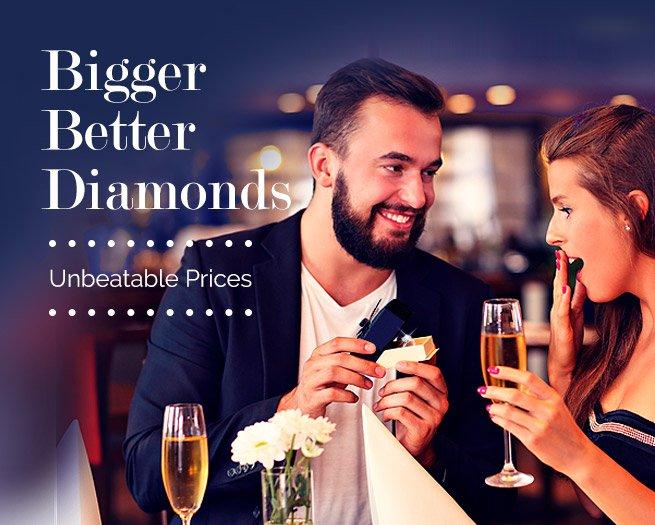 Bigger, Better Diamond - Unbeatable Prices